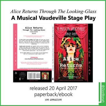 poster of paperback release, Alice Returns Through The Looking-Glass: A Musical Vaudeville Stage Play, by Zizzi Bonah